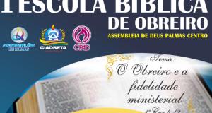 PALMAS: AD CIADSETA Centro realizará Escola Bíblica de obreiros com a presença do presidente Nacional da CGADB